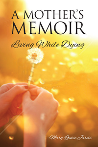 A Mother's Memoir: Living While Dying Cover