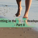 "Getting into the ""Write"" Headspace ~ Part II"