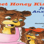 I C Publishing Presents New Children's Book Sweet Honey Kisses for An Anxious Bear  By Author and Anxiety Warrior, Christine Fishman