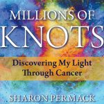 Millions of Knots: Discovering My Light Through Cancer